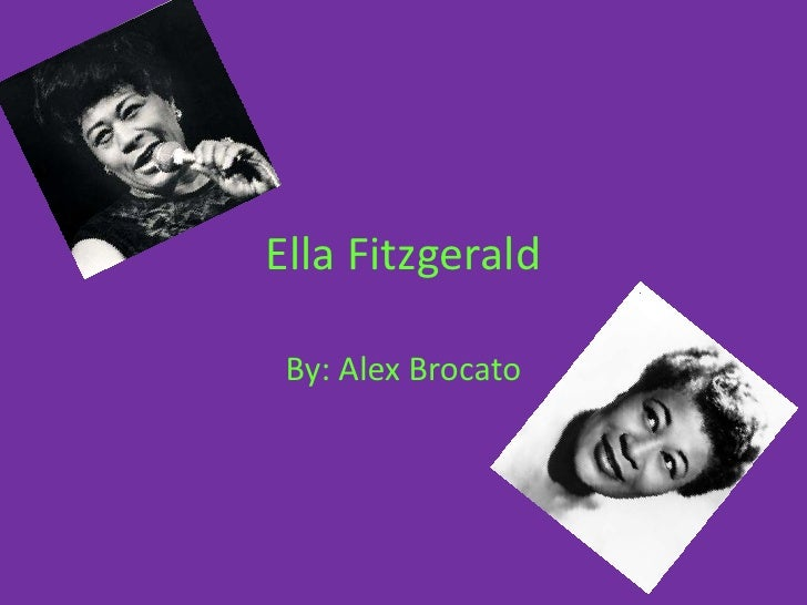 EllaFitzgerald<br />By:AlexBrocato<br />