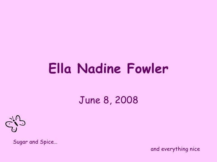 Ella Nadine Fowler June 8, 2008