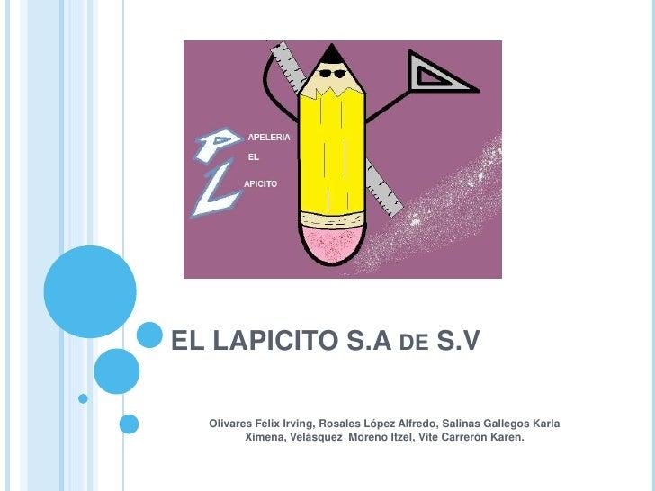 EL LAPICITO S.A de S.V<br />Olivares Félix Irving, Rosales López Alfredo, Salinas Gallegos Karla Ximena, Velásquez  Moreno...