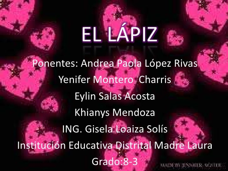 EL LÁPIZ<br />Ponentes: Andrea Paola López Rivas<br />Yenifer Montero  Charris<br />Eylin Salas Acosta<br />Khianys Mendoz...