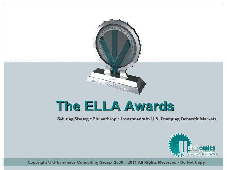 Saluting Strategic Philanthropic Investments in U.S. Emerging Domestic Markets  The ELLA Awards Copyright © Urbanomics Con...