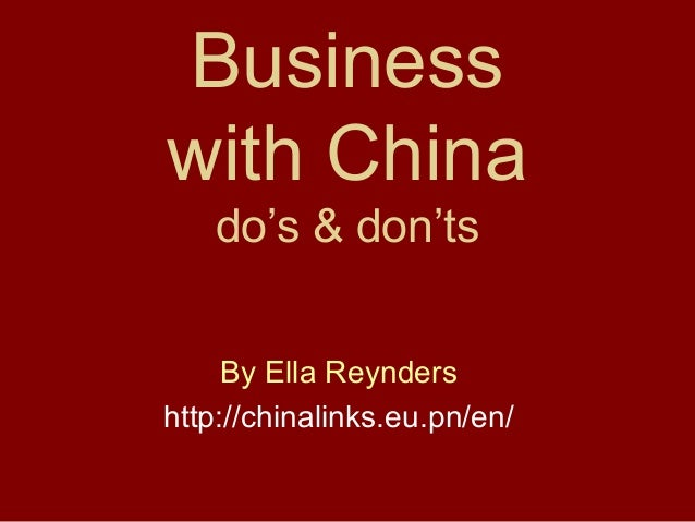 Businesswith China    do's & don'ts     By Ella Reyndershttp://chinalinks.eu.pn/en/