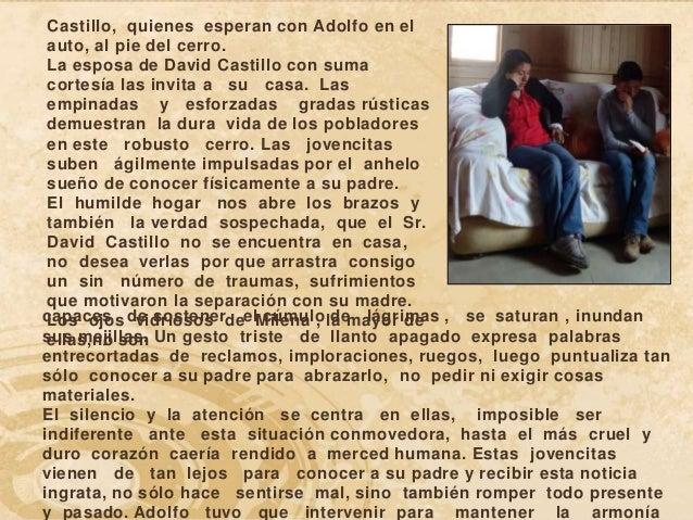 Castillo, quienes esperan con Adolfo en el auto, al pie del cerro. La esposa de David Castillo con suma cortesía las invit...