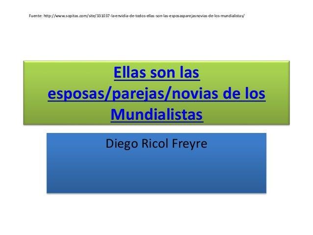 Ellas son las esposas/parejas/novias de los Mundialistas Diego Ricol Freyre Fuente: http://www.sopitas.com/site/331037-la-...