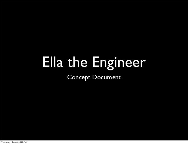 Ella the Engineer Concept Document  Thursday, January 30, 14