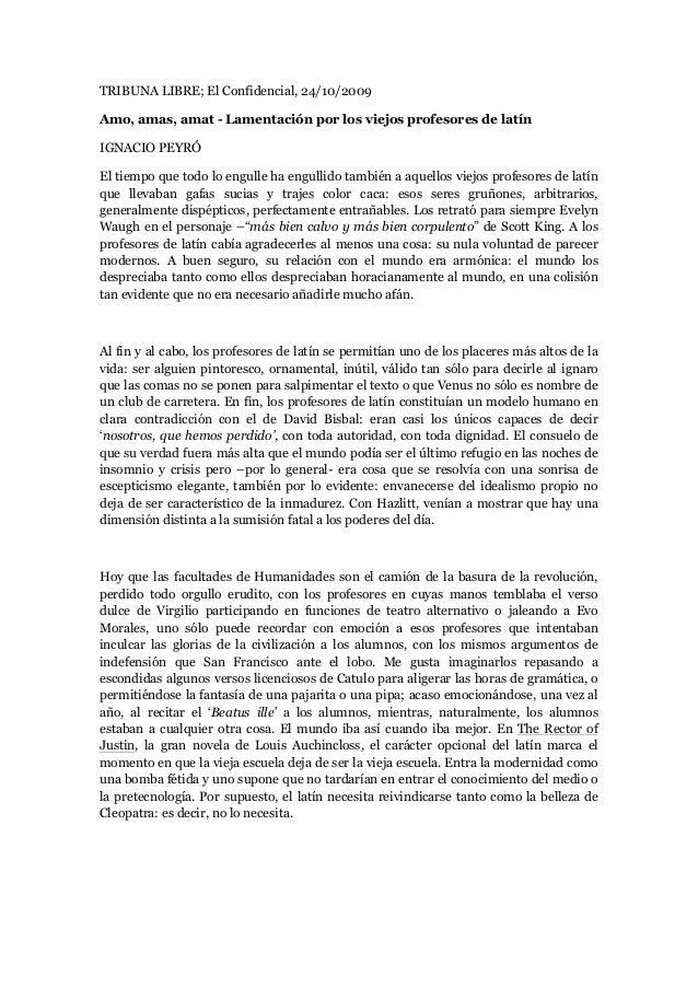 TRIBUNA LIBRE; El Confidencial, 24/10/2009 Amo, amas, amat - Lamentación por los viejos profesores de latín IGNACIO PEYRÓ ...