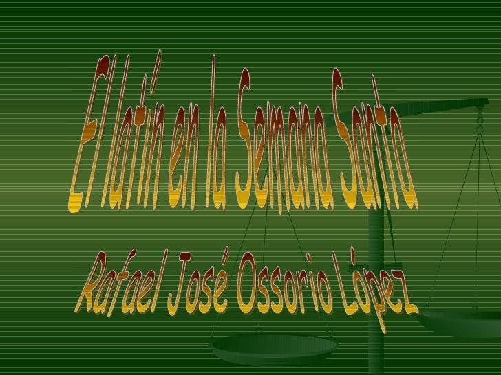 El latín en la Semana Santa Rafael José Ossorio López