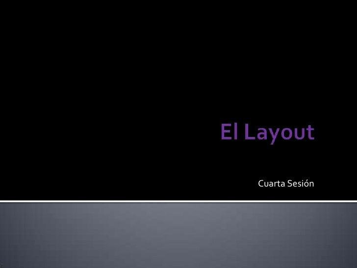 El Layout<br />Cuarta Sesión<br />