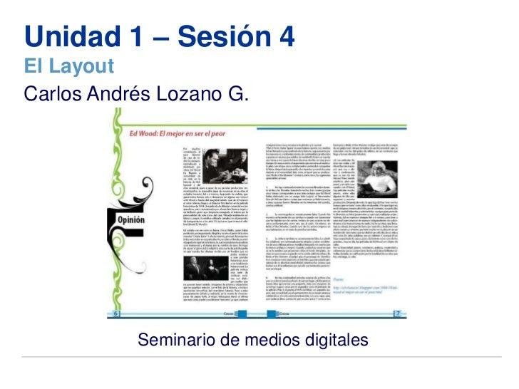 Unidad 1 – Sesión 4El LayoutCarlos Andrés Lozano G.           Seminario de medios digitales
