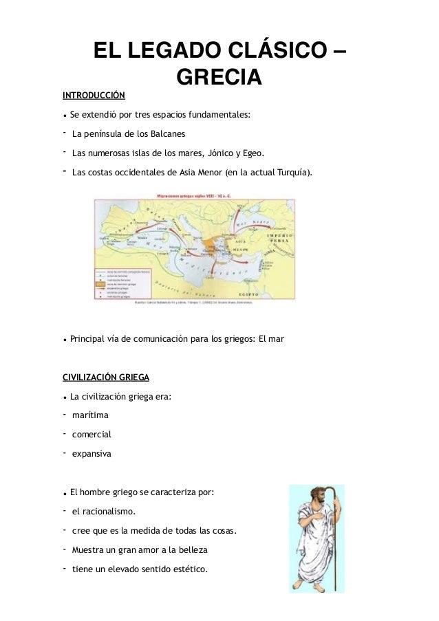 EL LEGADO CLÁSICO – GRECIA INTRODUCCIÓN • Se extendió por tres espacios fundamentales: - La península de los Balcanes - La...