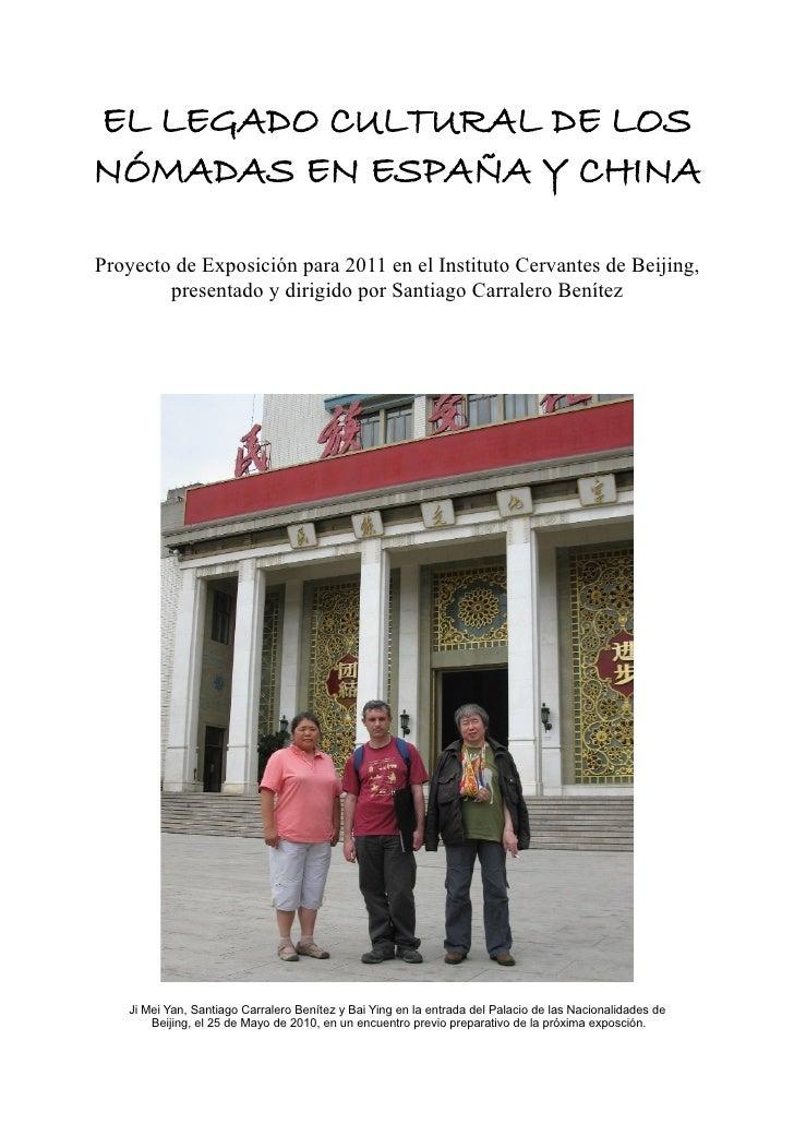 EL LEGADO CULTURAL DE LOS NÓMADAS EN ESPAÑA Y CHINA  Proyecto de Exposición para 2011 en el Instituto Cervantes de Beijing...