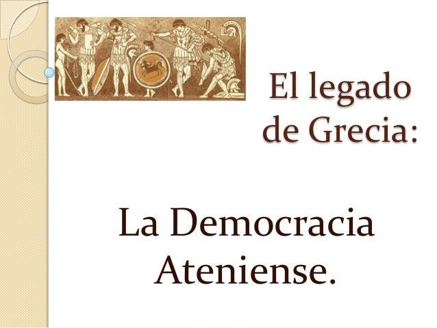 El legado de Grecia:  La Democracia Ateniense.