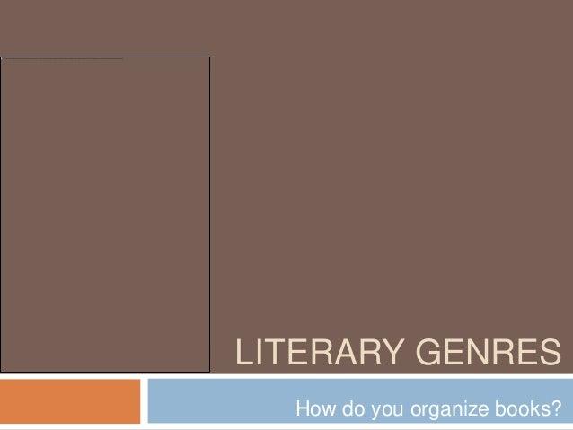 LITERARY GENRES How do you organize books?