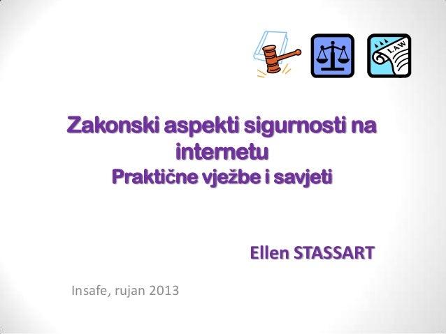 Zakonski aspekti sigurnosti na internetu Praktične vježbe i savjeti  Ellen STASSART Insafe, rujan 2013