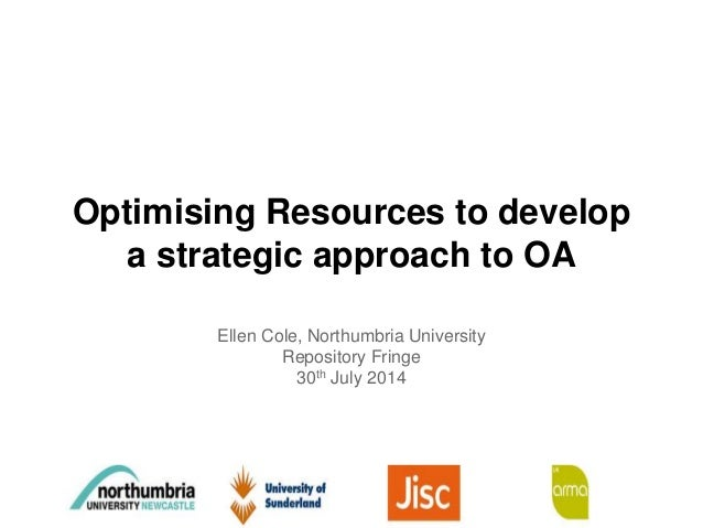 Optimising Resources to develop a strategic approach to OA Ellen Cole, Northumbria University Repository Fringe 30th July ...