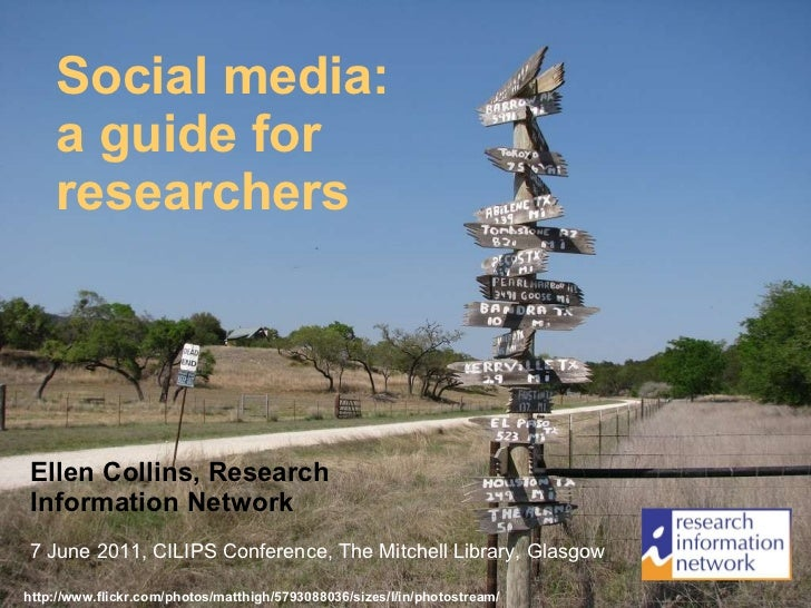 Social media: a guide for researchers Ellen Collins, Research Information Network 7 June 2011, CILIPS Conference, The Mitc...