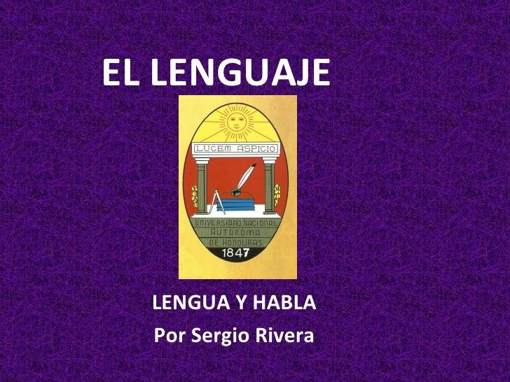 EL LENGUAJE LENGUA Y HABLA Por Sergio Rivera