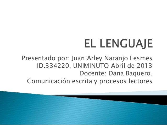 Presentado por: Juan Arley Naranjo LesmesID.334220, UNIMINUTO Abril de 2013Docente: Dana Baquero.Comunicación escrita y pr...