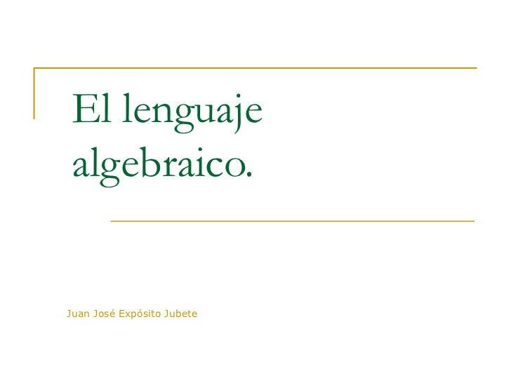 El lenguaje algebraico.  Juan José Expósito Jubete