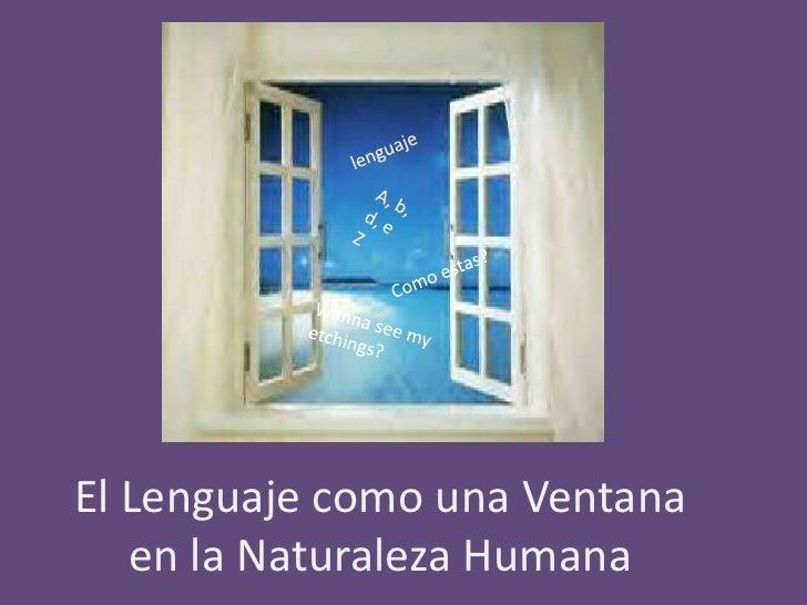 lenguaje<br />A, b, d, e Z<br />Como estas?<br />Wannasee my etchings?<br />El Lenguaje como una Ventana en la Naturaleza ...