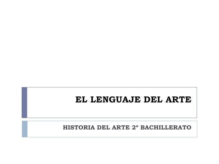 EL LENGUAJE DEL ARTEHISTORIA DEL ARTE 2º BACHILLERATO