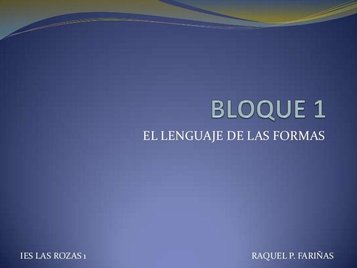 BLOQUE 1<br />EL LENGUAJE DE LAS FORMAS<br />IES LAS ROZAS 1                                                              ...
