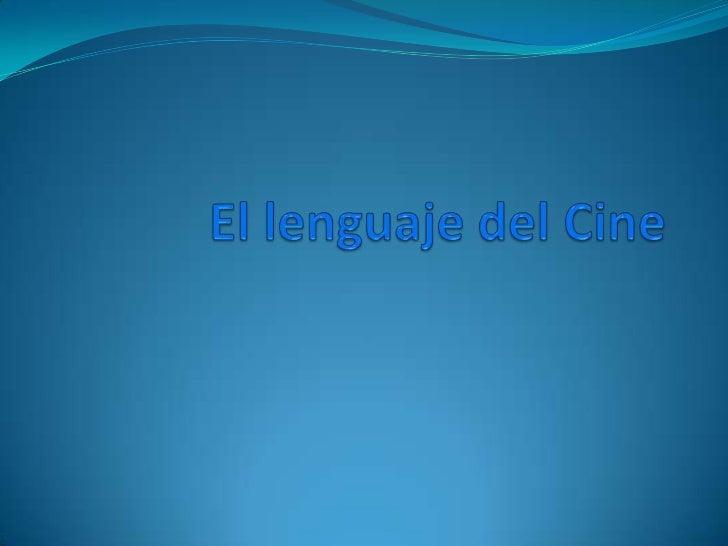 El Lenguaje Cinematográfico  El cine, además de ser el séptimo arte,   es un medio de comunicación   audiovisual masivo, ...