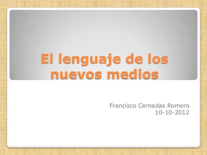 El lenguaje de los nuevos medios         Francisco Cernadas Romero                        10-10-2012