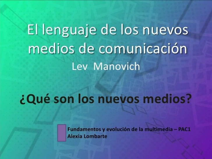 El lenguaje de los nuevos medios de comunicación<br />LevManovich<br />¿Qué son los nuevos medios?<br />Fundamentos y evol...