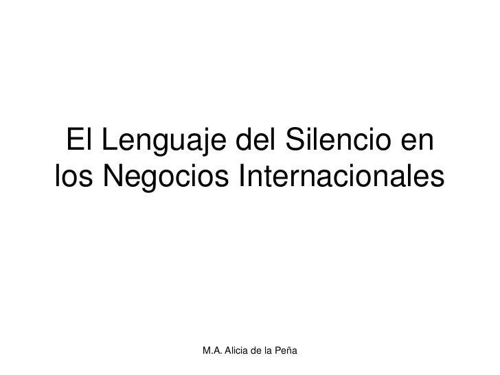 El Lenguaje del Silencio enlos Negocios Internacionales          M.A. Alicia de la Peña
