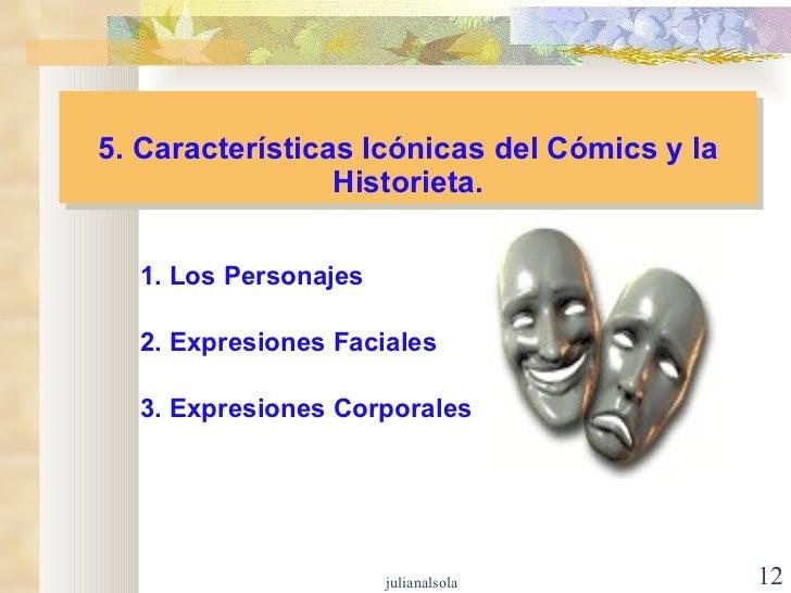 5. Características Icónicas del Cómics y la Historieta. <ul><li>1. Los Personajes </li></ul><ul><li>2. Expresiones Faciale...
