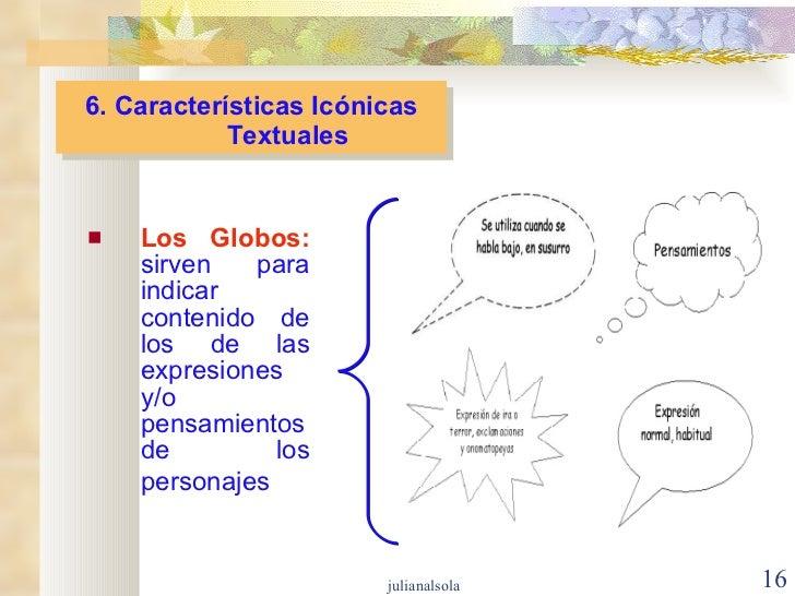 6. Características Icónicas Textuales <ul><li>Los Globos:  sirven para indicar contenido de los de las expresiones y/o pen...