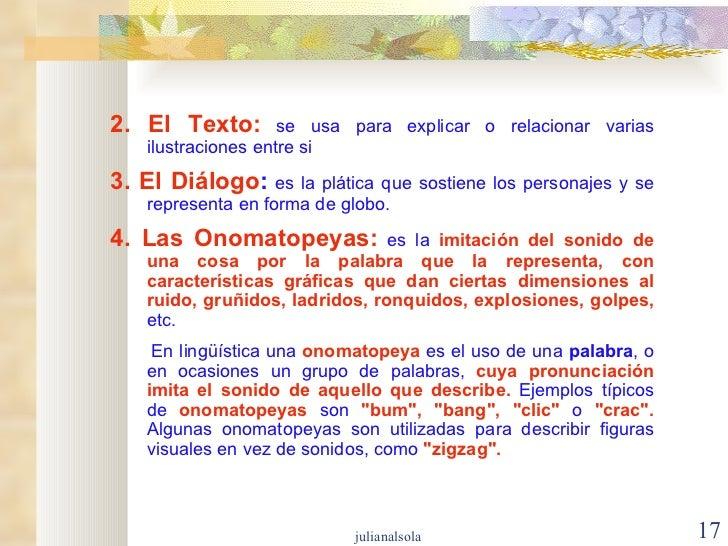 2. El Texto:  se usa para explicar o relacionar varias ilustraciones entre si 3. El Diálogo :  es la plática que sostiene ...