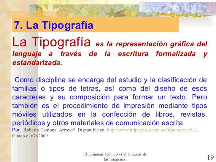 El Lenguaje Icónico es el lenguaje de las imágenes. La Tipografía  es la representación gráfica del lenguaje a través de l...