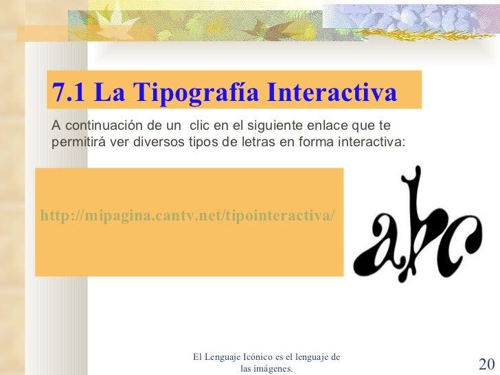 El Lenguaje Icónico es el lenguaje de las imágenes. 7.1 La Tipografía Interactiva http://mipagina.cantv.net/tipointeractiv...