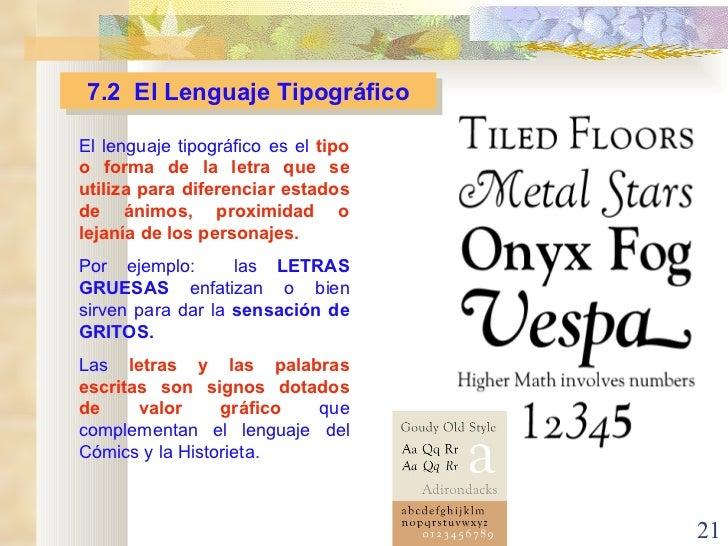 7.2  El Lenguaje Tipográfico El lenguaje tipográfico es el  tipo o forma de la letra que   se utiliza para diferenciar est...