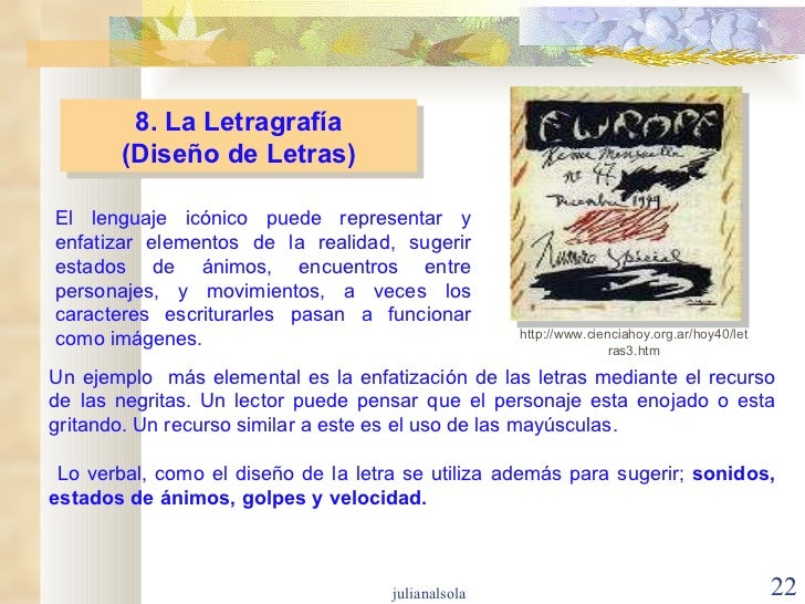 8. La Letragrafía (Diseño de Letras) El lenguaje icónico puede representar y enfatizar elementos de la realidad, sugerir e...