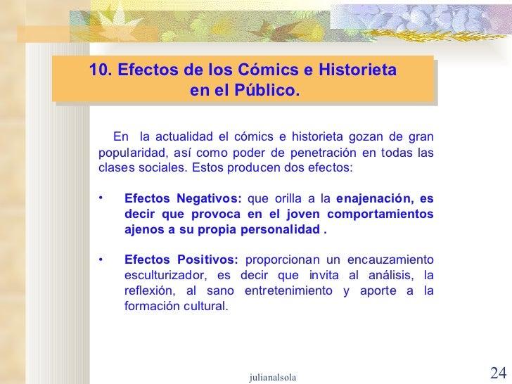 10. Efectos de los Cómics e Historieta en el Público. <ul><li>En  la actualidad el cómics e historieta gozan de gran popul...