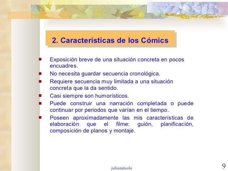 2. Características de los Cómics <ul><li>Exposición breve de una situación concreta en pocos encuadres. </li></ul><ul><li>...