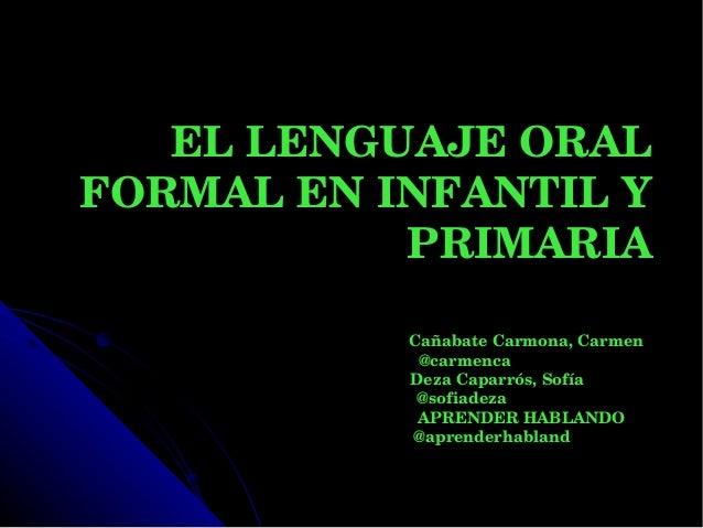 ELLENGUAJEORALELLENGUAJEORAL FORMALENINFANTILYFORMALENINFANTILY PRIMARIAPRIMARIA CañabateCarmona,CarmenC...