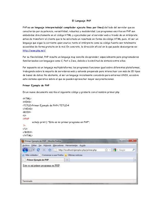 El Lenguaje PHP PHP es un lenguaje interpretado(el compilador ejecuta línea por línea) del lado del servidor que se caract...
