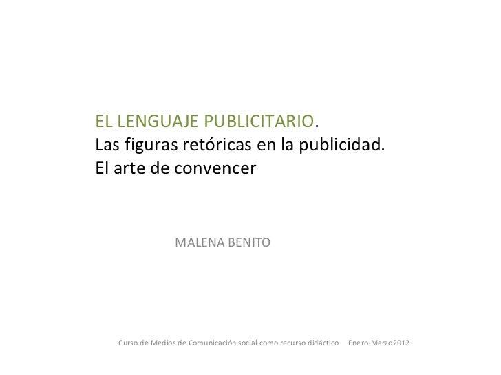 EL LENGUAJE PUBLICITARIO.Las figuras retóricas en la publicidad.El arte de convencer                  MALENA BENITO   Curs...