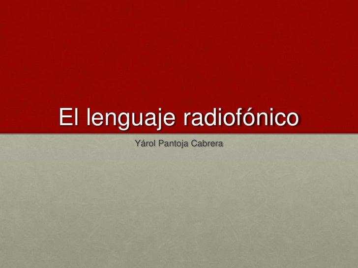 El lenguaje radiofónico       Yárol Pantoja Cabrera
