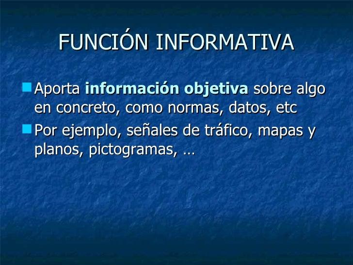 FUNCIÓN INFORMATIVA <ul><li>Aporta  información objetiva  sobre algo en concreto, como normas, datos, etc </li></ul><ul><l...