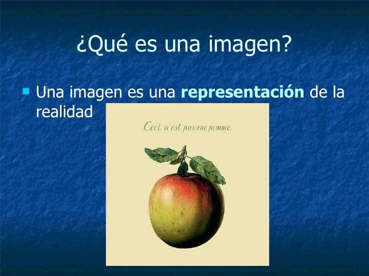 ¿Qué es una imagen? <ul><li>Una imagen es una  representación  de la realidad </li></ul>