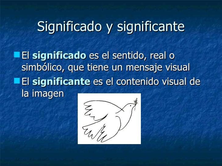 Significado y significante <ul><li>El  significado   es el sentido, real o simbólico, que tiene un mensaje visual </li></u...