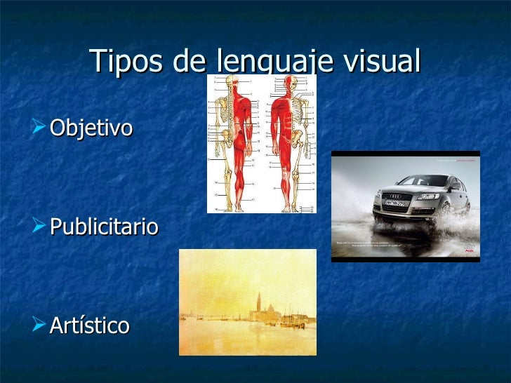 Tipos de lenguaje visual <ul><li>Objetivo </li></ul><ul><li>Publicitario </li></ul><ul><li>Artístico </li></ul>