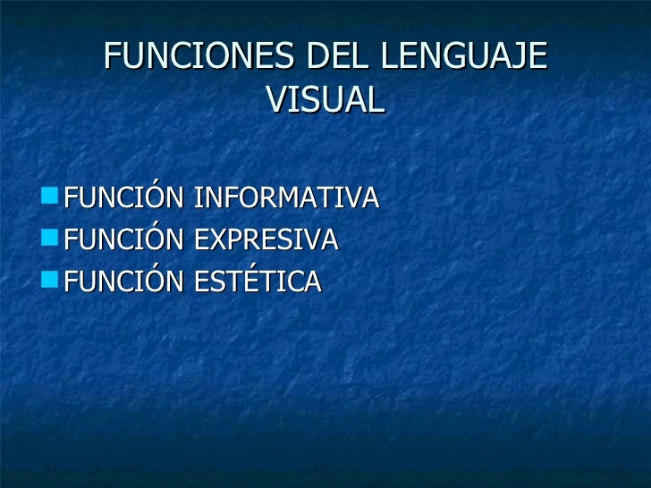 FUNCIONES DEL LENGUAJE VISUAL <ul><li>FUNCIÓN INFORMATIVA </li></ul><ul><li>FUNCIÓN EXPRESIVA </li></ul><ul><li>FUNCIÓN ES...