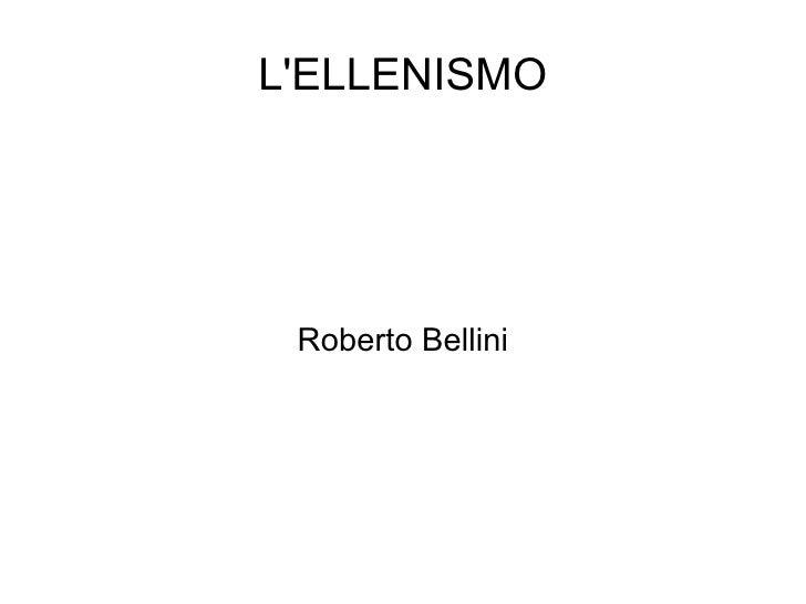 L'ELLENISMO      Roberto Bellini