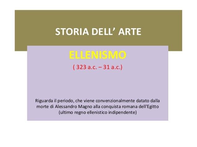 STORIA DELL' ARTE ELLENISMO (323a.c.–31a.c.) Riguardailperiodo,chevieneconvenzionalmentedatatodalla mortedi...